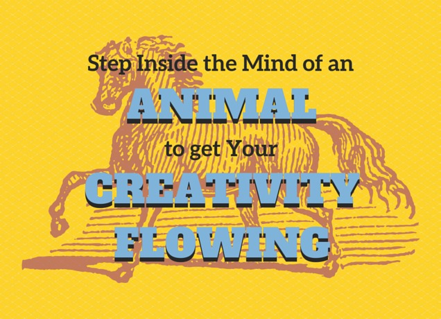 Step Inside the Mind of an animal to get your creativity flowing