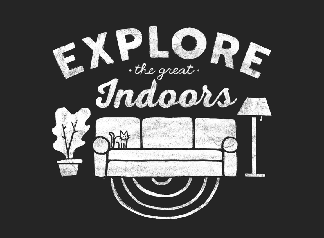 """Explore the Great Indoors"""