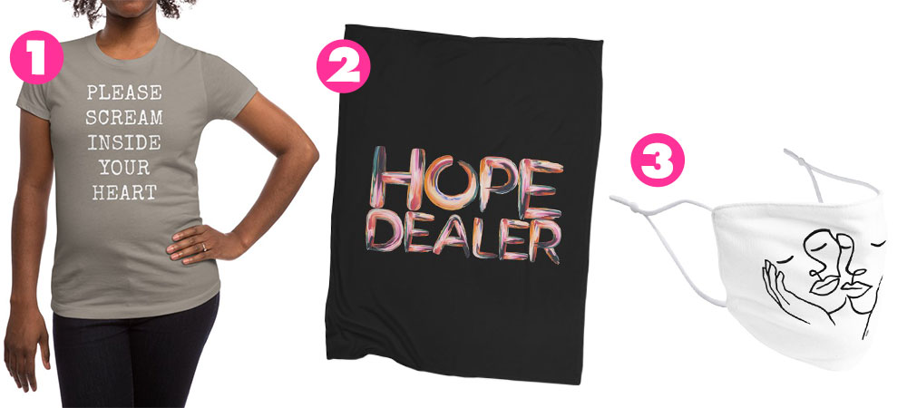 """1. """"2020"""" Women's Shirt by CorpseMouth, 2. """"Hope Dealer"""" Blanket by Hands on Hope, 3. """"Take Care of Each Other"""" Face Mask by ninhol"""