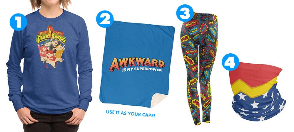 "1. ""Pawer Rangers"" Women's Sweatshirt by Khairul Anam, 2. ""Awkward is My Superpower"" Fleece Blanket by Tobe Fonseca, 3. ""Super Words!"" Leggings by robyriker, 4. ""Wonder Hero"" Neck Gaiter by Fishbiscuit Designs"