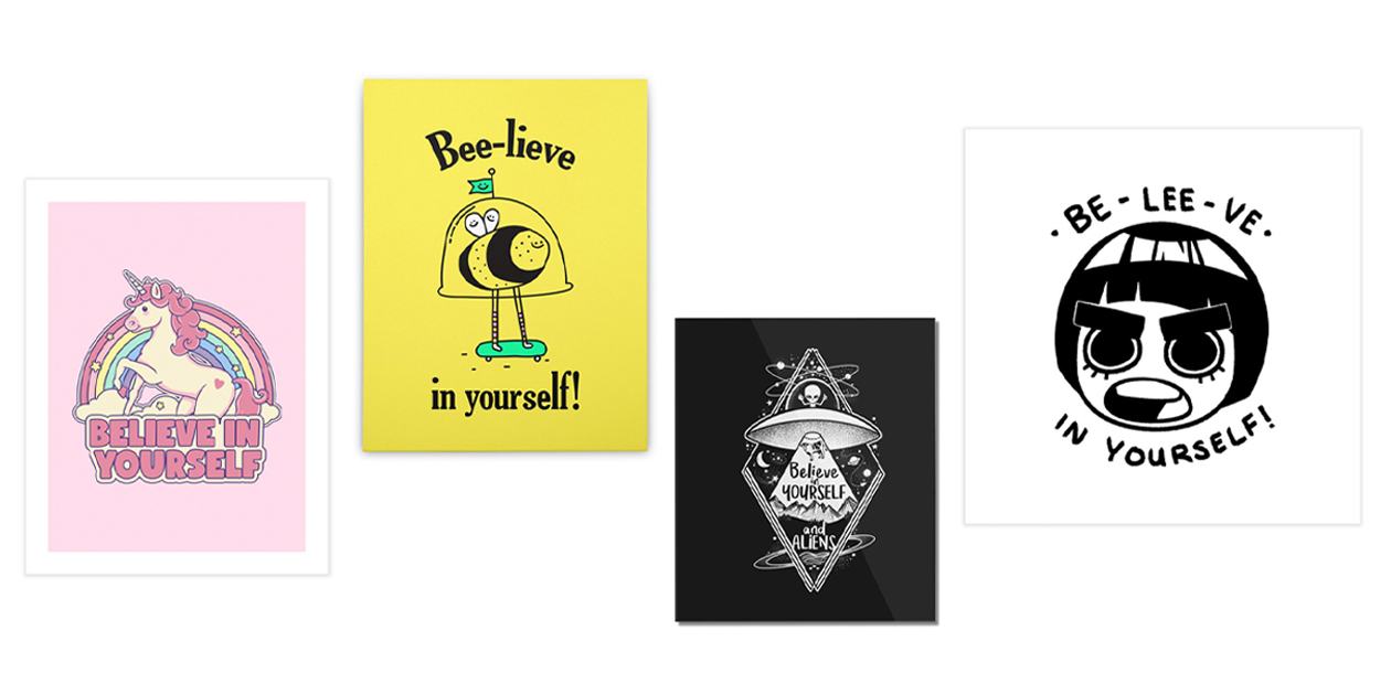 """Believe in Yourself"" Art Print by Thiago Corrêa, ""Bee-lieve"" Stretched Canvas by Rocketman, ""Believe in Yourself and Aliens"" Mounted Acrylic Print by NemiMakeit, ""Bee Lee in Yourself"" Art Print by Audrisapsarini"