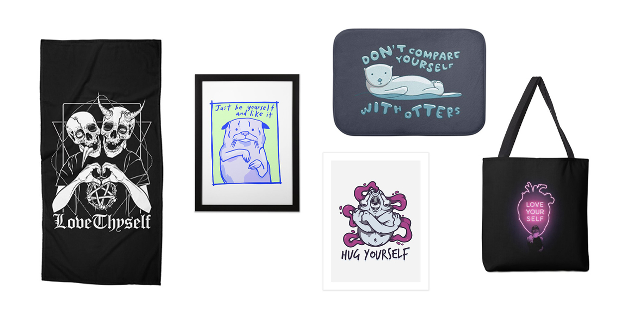 """""""Love Thyself"""" Beach Towel by von Kowen, """"Just Be Yourself and Like It"""" Framed Art Print by Starheadboy, """"Don't Compare Yourself with Otters"""" Bath Mat by fluffstudio, """"Hug Yourself"""" Art Print by Sr. Zoan, """"Love Yourself"""" Tote Bag by buko"""