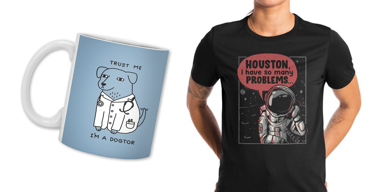 """""""Dogtor"""" Standard Mug by obinsun and """"Houston, I Have So Many Problems"""" Women's Extra Soft T-Shirt by EduEly"""