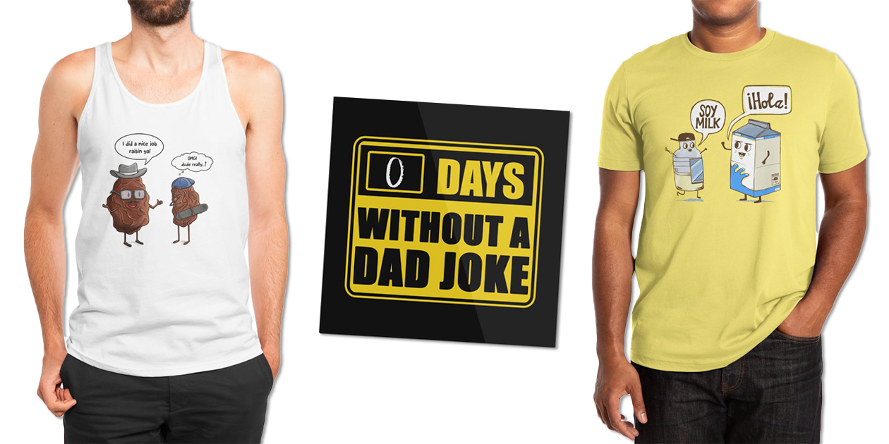 """""""Poor Dad Joke"""" Men's Regular Tank by carocreative89, """"Caution Dad Jokes"""" Mounted Aluminum Print by fishbiscuit, and """"Soy Milk"""" Men's Extra-Soft T-Shirt by Thomas Orrow"""